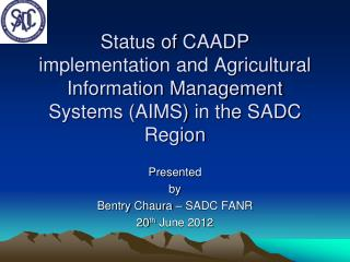 Presented  by  Bentry Chaura  – SADC FANR 20 th  June 2012