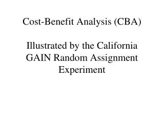 Cost-Benefit Analysis (CBA) Illustrated by the California GAIN Random Assignment Experiment