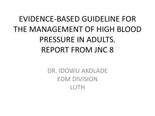 EVIDENCE-BASED GUIDELINE FOR THE MANAGEMENT OF HIGH BLOOD PRESSURE IN ADULTS. REPORT FROM JNC 8