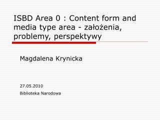 ISBD Area 0 : Content form and media type area - założenia, problemy, perspektywy