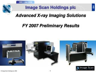 Image Scan Holdings plc Advanced X-ray Imaging Solutions FY 2007 Preliminary Results