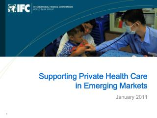 Supporting Private Health Care  in Emerging Markets January 2011