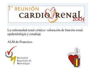 La enfermedad renal crónica: valoración de función renal,  epidemiología y estadiaje
