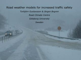 Road weather models for increased traffic safety Torbj�rn Gustavsson & J�rgen Bogren