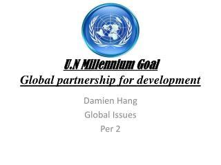 U.N Millennium Goal  Global partnership for development