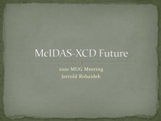 McIDAS -XCD Future