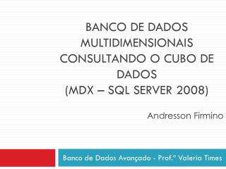 Banco de dados Multidimensionais consultando o cubo de dados (MDX –  SQl server  2008)