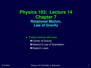 Physics 103:  Lecture 14 Chapter 7 Rotational Motion, Law of Gravity