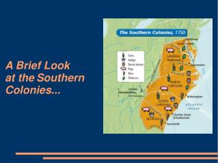A Brief Look  at the	Southern  Colonies...