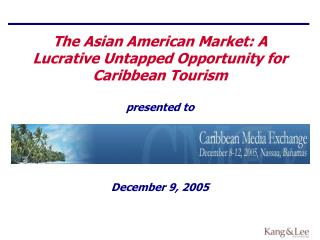 The Asian American Market: A Lucrative Untapped Opportunity for Caribbean Tourism presented to