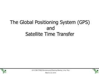 The Global Positioning System (GPS)  and  Satellite Time Transfer