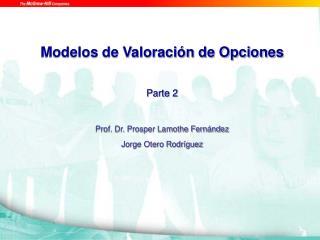 Modelos de Valoraci n de Opciones  Parte 2  Prof. Dr. Prosper Lamothe Fern ndez Jorge Otero Rodr guez