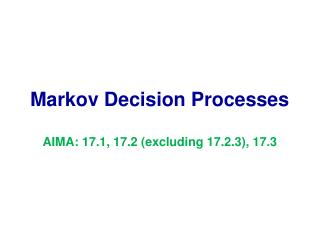 Markov Decision Processes AIMA: 17.1, 17.2 (excluding 17.2.3), 17.3