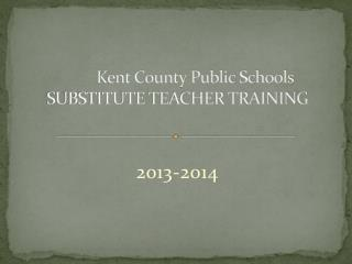 Kent County Public Schools SUBSTITUTE TEACHER TRAINING