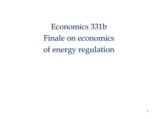 Economics 331b Finale on economics  of energy regulation