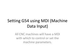 Setting G54 using MDI (Machine Data Input)