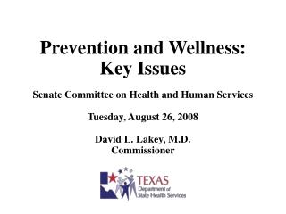 Prevention and Wellness: Key Issues  Senate Committee on Health and Human Services   Tuesday, August 26, 2008  David L.