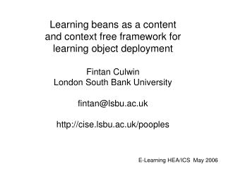 Learning beans as a content  and context free framework for  learning object deployment  Fintan Culwin  London South Ban