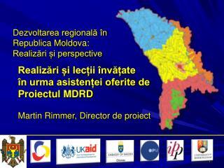 De zvoltarea regional? �n  Republica Moldova :  Realiz?ri ?i perspective
