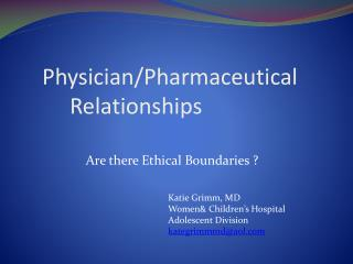 Physician/Pharmaceutical           Relationships