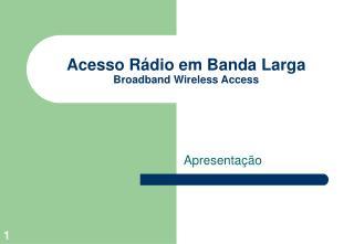 Acesso Rádio em Banda Larga Broadband Wireless Access