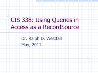 CIS 338: Using Queries in Access as a RecordSource