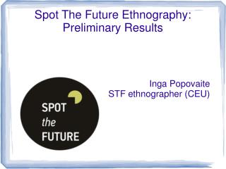 Spot The Future Ethnography: Preliminary Results