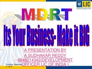 A PRESENTATION BY A.SUDHAKAR REDDY 9948214342(DEVELOPMENT OFFICER LIC OF INDIA )