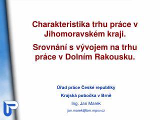 Úřad práce České republiky Krajská pobočka v Brně Ing. Jan Marek jan.marek@bm.mpsv.cz