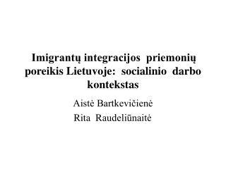Imigrantų integracijos  priemonių poreikis Lietuvoje:  socialinio  darbo kontekstas