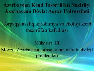 Azrbaycan Knd Tsrr fati Nazirliyi Azrbaycan D vlt Aqrar Universiteti  Torpaqsunasliq,aqrokimya v ekoloji knd tsrr fati k