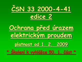 ČSN 33 2000-4-41 edice 2 Ochrana před úrazem elektrickým proudem platnost od 1. 2.  2009