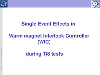 Single Event Effects in Warm magnet Interlock Controller 			( WIC)