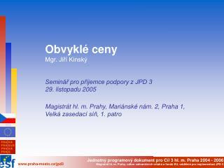 Obvyklé ceny Mgr. Jiří Kinský Seminář pro příjemce podpory z JPD 3 29. listopadu 2005