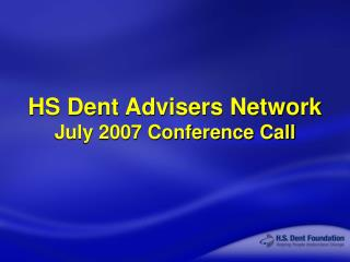 HS Dent Advisers Network July 2007 Conference Call