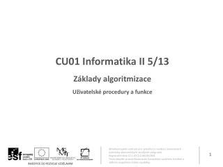 CU01 Informatika II 5 /13 Základy algoritmizace U živatelské procedury  a  funkce