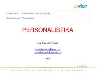 Studijní modul:      Personalistika a lidské zdroje (Bc.)   Studijní předmět:   Personalistika