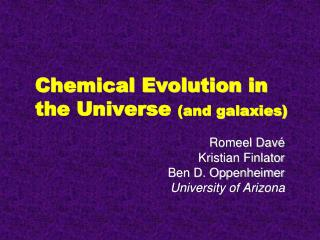 Chemical Evolution in the Universe  (and galaxies)
