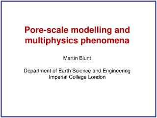 Pore-scale modelling and multiphysics phenomena  Martin Blunt