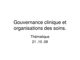 Gouvernance clinique et organisations des soins.