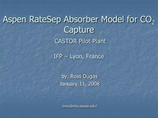 Aspen RateSep Absorber Model for CO 2  Capture  CASTOR Pilot Plant IFP – Lyon, France
