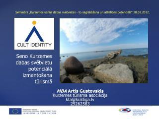 MBA  Artis Gustovskis Kurzemes tūrisma asociācija kta@kuldiga.lv 29262583