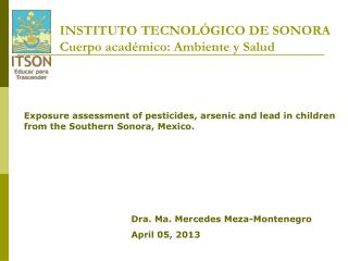 INSTITUTO TECNOL�GICO DE SONORA Cuerpo acad�mico: Ambiente y Salud