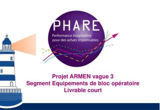 Projet ARMEN vague 3 Segment Equipements de bloc opératoire Livrable court