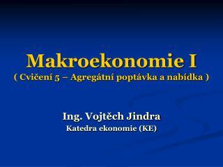 Makroekonomie I ( Cvičení 5 –  Agregátní poptávka a nabídka  )