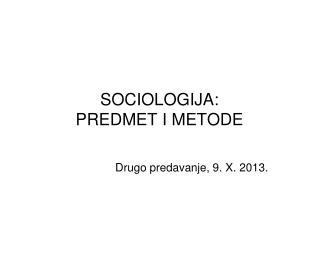 SOCIOLOGIJA: PREDMET I METODE