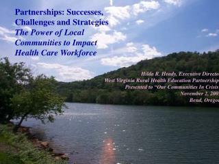 Hilda R. Heady, Executive Director West Virginia Rural Health Education Partnerships