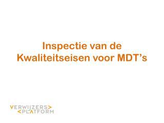 Inspectie van de Kwaliteitseisen voor  MDT's