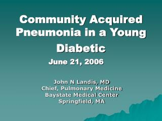 Community Acquired Pneumonia in a Young Diabetic  June 21, 2006