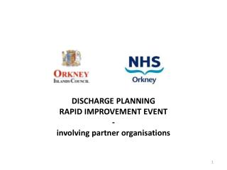 DISCHARGE PLANNING RAPID IMPROVEMENT EVENT - involving partner organisations